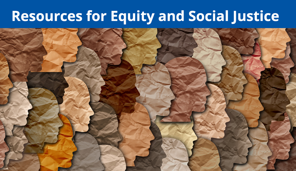 Explore Resources for Equity and Social Justice